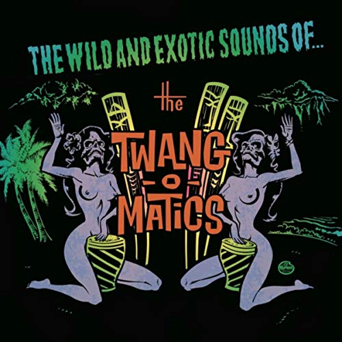 The Twang-O-Matics - The Wild and Exotic Sounds Of...