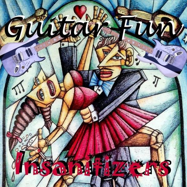 The Insanitizers - Guitar Fun