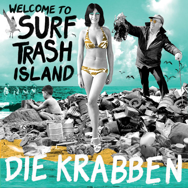 Die Krabben - Welcome To Surf Trash Island