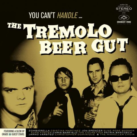 The Tremolo Beer Gut - You Can't Handle...