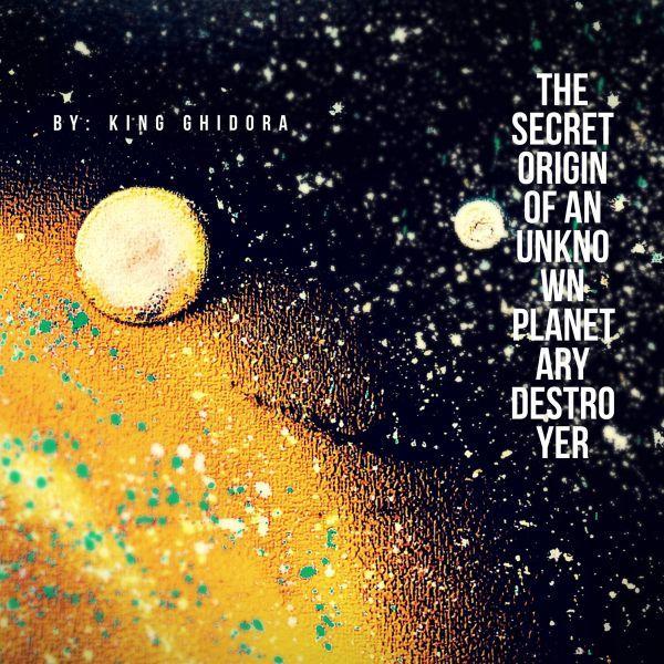 King Ghidora - The Secret Origin of an Unknown Planetary Destroyer