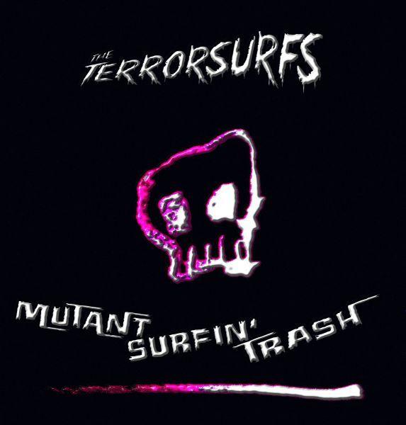 The Terrorsurfs - Mutant Surfin' Trash