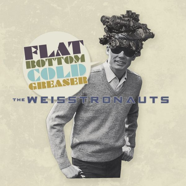 The Wiesstronauts - Flat Bottom Cold Greaser