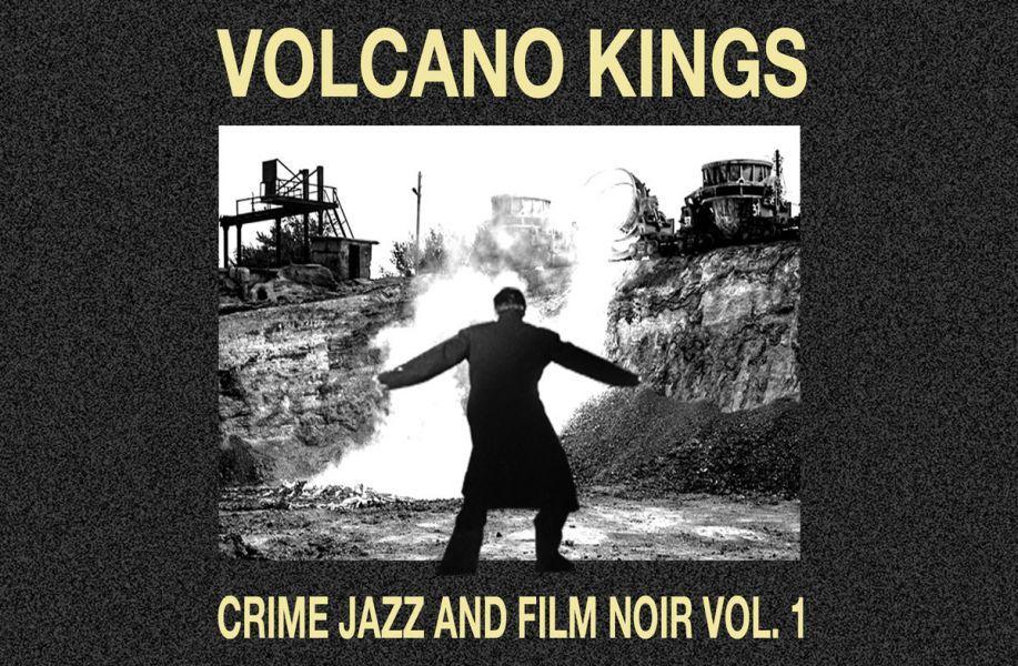 Volcano Kings - Crime-Jazz and Film Noir (Volume 1)