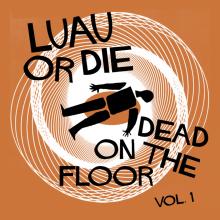 Luau or Die - Dead on the Floor