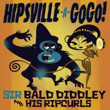 Sir Bald Diddley and his Ripcurls - Hipsville A GoGo