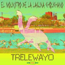 El Mounstro de la Laguna Chiquichano - TRELEWAYO
