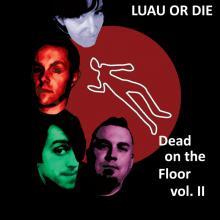 Luau or Die - Dead on the Floor Vol. 2
