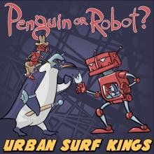 Urban Surf Kings - Penguin or Robot?